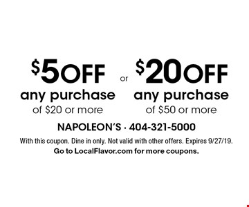 $5 off any purchase of $20 or more OR $20 off any purchase of $50 or more. With this coupon. Dine in only. Not valid with other offers. Expires 9/27/19. Go to LocalFlavor.com for more coupons.