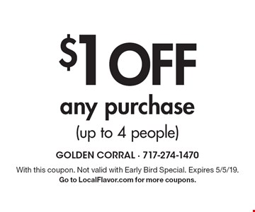 $1 Off any purchase (up to 4 people). With this coupon. Not valid with Early Bird Special. Expires 5/5/19. Go to LocalFlavor.com for more coupons.