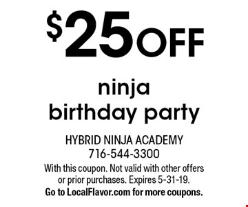 $25 OFF ninja birthday party. With this coupon. Not valid with other offers or prior purchases. Expires 5-31-19. Go to LocalFlavor.com for more coupons.