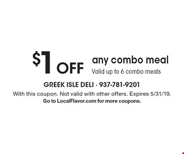 $1 Off any combo meal. Valid up to 6 combo meals. With this coupon. Not valid with other offers. Expires 5/31/19. Go to LocalFlavor.com for more coupons.