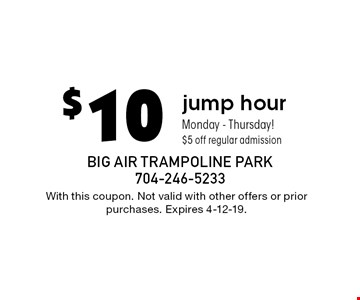 $10 jump hour. Monday-Thursday! $5 off regular admission. With this coupon. Not valid with other offers or prior purchases. Expires 4-12-19.