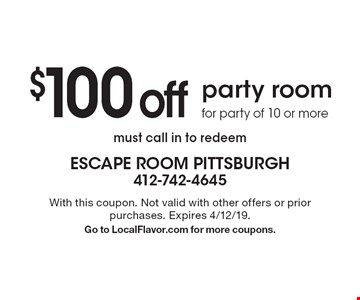 $100 off party room for party of 10 or more must call in to redeem. With this coupon. Not valid with other offers or prior purchases. Expires 4/12/19. Go to LocalFlavor.com for more coupons.