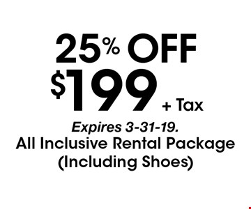 25% Off $199+ Tax All Inclusive Rental Package (Including Shoes). Expires 3-31-19.