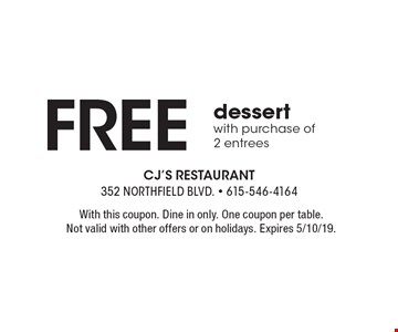 Free dessert with purchase of 2 entrees. With this coupon. Dine in only. One coupon per table. Not valid with other offers or on holidays. Expires 5/10/19.