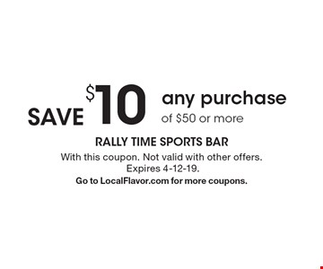 Save $10 any purchase of $50 or more. With this coupon. Not valid with other offers. Expires 4-12-19. Go to LocalFlavor.com for more coupons.