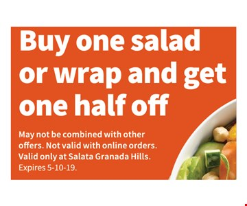 Buy One Salad Or Wrap And Get One Half Off. May not be combined with other offers. Not valid with online orders. Valid only at Salata Granada Hills. Expires 5-10-19.