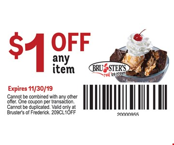 $1 off any item. Expires 11/30/19. Cannot be combined with any other offer. One coupon per transaction. Cannot be duplicated. Valid only at Bruster's of Frederick. 209CL1OFF