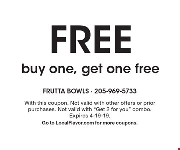 FREE buy one, get one free. With this coupon. Not valid with other offers or prior purchases. Not valid with