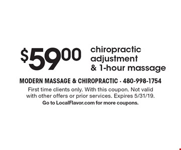 $59.00 chiropractic adjustment & 1-hour massage. First time clients only. With this coupon. Not valid with other offers or prior services. Expires 5/31/19. Go to LocalFlavor.com for more coupons.