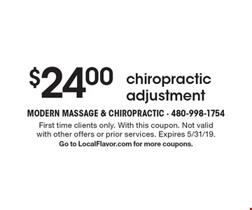 $24.00 chiropractic adjustment. First time clients only. With this coupon. Not valid with other offers or prior services. Expires 5/31/19. Go to LocalFlavor.com for more coupons.