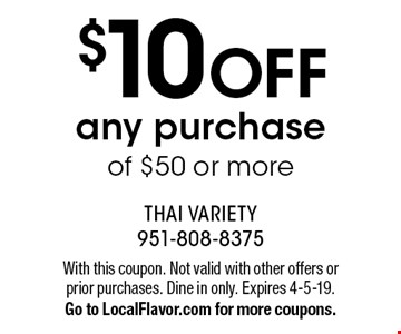 $10 OFF any purchase of $50 or more. With this coupon. Not valid with other offers or prior purchases. Dine in only. Expires 4-5-19. Go to LocalFlavor.com for more coupons.