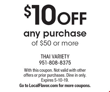 $10 off any purchase of $50 or more. With this coupon. Not valid with other offers or prior purchases. Dine in only. Expires 5-10-19. Go to LocalFlavor.com for more coupons.