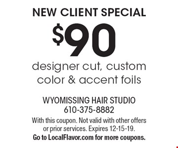 New client special $90 designer cut, custom color & accent foils. With this coupon. Not valid with other offers or prior services. Expires 12-15-19. Go to LocalFlavor.com for more coupons.