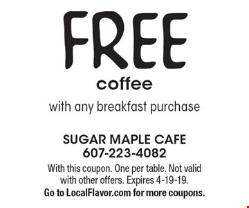 Free coffee with any breakfast purchase. With this coupon. One per table. Not valid with other offers. Expires 4-19-19. Go to LocalFlavor.com for more coupons.