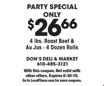 Party special only $26.66. 4 lbs. Roast Beef & Au Jus - 4 Dozen Rolls. With this coupon. Not valid with other offers. Expires 6-30-19. Go to LocalFlavor.com for more coupons.