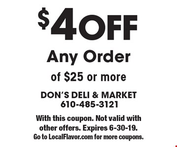 $4 off any order of $25 or more. With this coupon. Not valid with other offers. Expires 6-30-19. Go to LocalFlavor.com for more coupons.