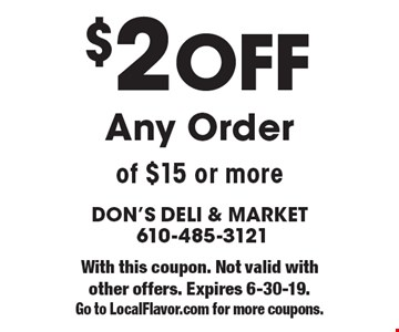 $2 off any order of $15 or more. With this coupon. Not valid with other offers. Expires 6-30-19. Go to LocalFlavor.com for more coupons.