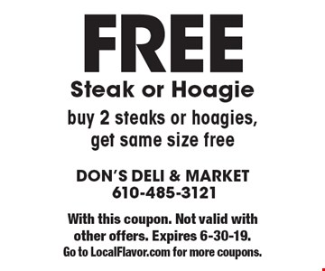 Free Steak or Hoagie. Buy 2 steaks or hoagies,get same size free. With this coupon. Not valid with other offers. Expires 6-30-19. Go to LocalFlavor.com for more coupons.