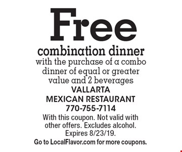 Free combination dinner with the purchase of a combo dinner of equal or greater value and 2 beverages. With this coupon. Not valid with other offers. Excludes alcohol. Expires 8/23/19. Go to LocalFlavor.com for more coupons.