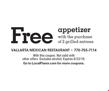 Free appetizer with the purchase of 2 grilled entrees. With this coupon. Not valid with other offers. Excludes alcohol. Expires 8/23/19. Go to LocalFlavor.com for more coupons.