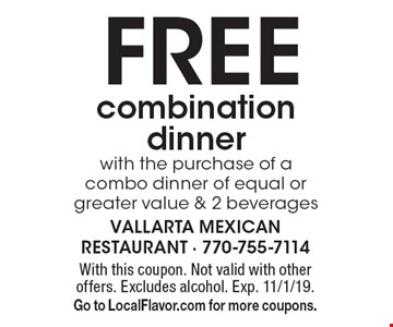 Free combination dinner with the purchase of a combo dinner of equal or greater value & 2 beverages. With this coupon. Not valid with other offers. Excludes alcohol. Exp. 11/1/19. Go to LocalFlavor.com for more coupons.