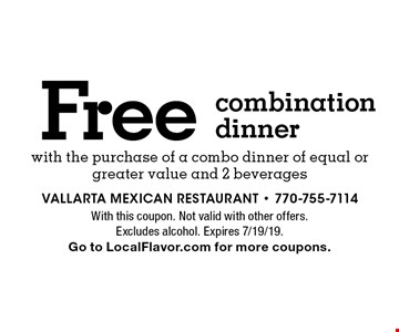 Free combination dinner with the purchase of a combo dinner of equal or greater value and 2 beverages. With this coupon. Not valid with other offers. Excludes alcohol. Expires 7/19/19. Go to LocalFlavor.com for more coupons.