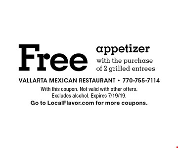 Free appetizer with the purchase of 2 grilled entrees. With this coupon. Not valid with other offers. Excludes alcohol. Expires 7/19/19. Go to LocalFlavor.com for more coupons.