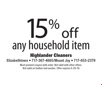 15% off any household item. Must present coupon with order. Not valid with other offers.Not valid on leather and suedes. Offer expires 6-29-19.