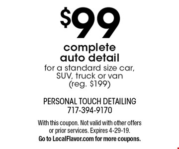 $99 complete auto detail for a standard size car, SUV, truck or van (reg. $199). With this coupon. Not valid with other offers or prior services. Expires 4-29-19.Go to LocalFlavor.com for more coupons.