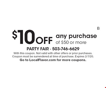 $10 off any purchase of $50 or more. With this coupon. Not valid with other offers or prior purchases. Coupon must be surrendered at time of purchase. Expires 2/7/20. Go to LocalFlavor.com for more coupons.