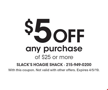 $5 off any purchase of $25 or more. With this coupon. Not valid with other offers. Expires 4/5/19.