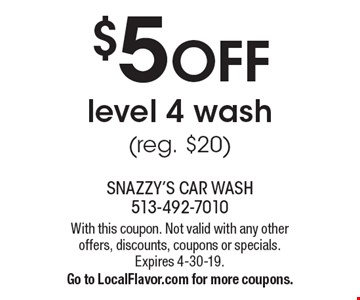 $5 OFF level 4 wash (reg. $20). With this coupon. Not valid with any other offers, discounts, coupons or specials. Expires 4-30-19. Go to LocalFlavor.com for more coupons.