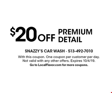 $20 Off PREMIUM DETAIL. With this coupon. One coupon per customer per day. Not valid with any other offers. Expires 10/4/19. Go to LocalFlavor.com for more coupons.