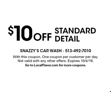 $10 Off STANDARD DETAIL. With this coupon. One coupon per customer per day. Not valid with any other offers. Expires 10/4/19. Go to LocalFlavor.com for more coupons.