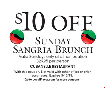 $10 OFF Sunday Sangria Brunch, Valid Sundays only at either location, $29.95 per person. With this coupon. Not valid with other offers or prior purchases. Expires 5/15/19.Go to LocalFlavor.com for more coupons.