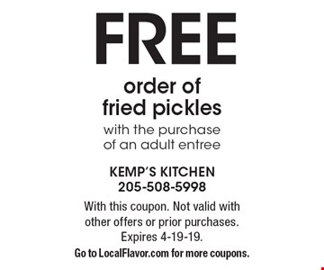 FREE order of fried pickles with the purchase of an adult entree. With this coupon. Not valid with other offers or prior purchases. Expires 4-19-19. Go to LocalFlavor.com for more coupons.