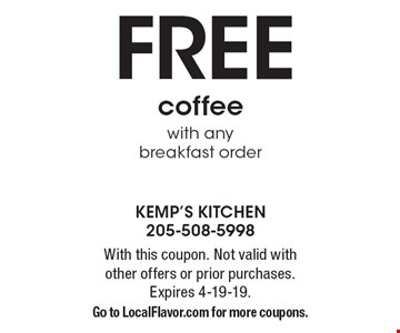 FREE coffee with any breakfast order. With this coupon. Not valid with other offers or prior purchases. Expires 4-19-19. Go to LocalFlavor.com for more coupons.