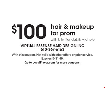 $100 hair & makeup for prom with Lilly, KendaL & Michele. With this coupon. Not valid with other offers or prior service. Expires 5-31-19. Go to LocalFlavor.com for more coupons.