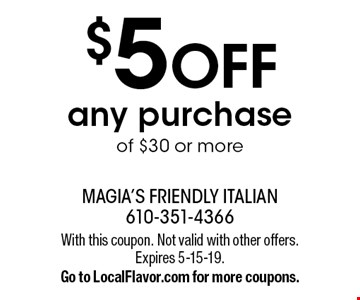 $5 OFF any purchase of $30 or more. With this coupon. Not valid with other offers. Expires 5-15-19. Go to LocalFlavor.com for more coupons.