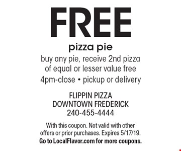 FREE pizza pie - buy any pie, receive 2nd pizza of equal or lesser value free - 4pm-close - pickup or delivery. With this coupon. Not valid with other offers or prior purchases. Expires 5/17/19. Go to LocalFlavor.com for more coupons.