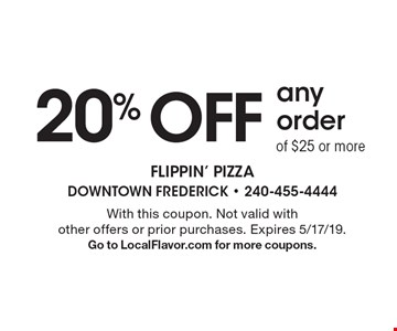 20% OFF any order of $25 or more. With this coupon. Not valid with other offers or prior purchases. Expires 5/17/19. Go to LocalFlavor.com for more coupons.