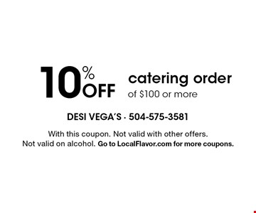 10% Off catering order of $100 or more. With this coupon. Not valid with other offers. Not valid on alcohol. Go to LocalFlavor.com for more coupons.
