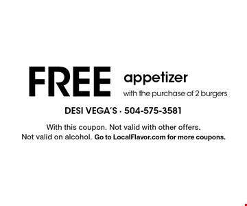FREE appetizer with the purchase of 2 burgers. With this coupon. Not valid with other offers. Not valid on alcohol. Go to LocalFlavor.com for more coupons.