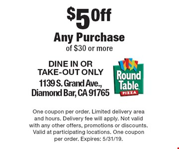 $5 Off Any Purchase of $30 or more. DINE IN OR TAKE-OUT ONLY. 1139 S. Grand Ave.,Diamond Bar, CA 91765. One coupon per order. Limited delivery area and hours. Delivery fee will apply. Not valid with any other offers, promotions or discounts. Valid at participating locations. One coupon per order. Expires: 5/31/19.