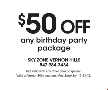 $50 OFF any birthday party package. Not valid with any other offer or special. Valid at Vernon Hills location. Must book by12-31-19.