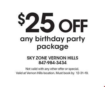 $25 OFF any birthday party package. Not valid with any other offer or special. Valid at Vernon Hills location. Must book by12-31-19.