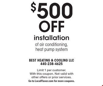 $500 off installation of air conditioning, heat pump system. Limit 1 per customer. With this coupon. Not valid with other offers or prior services. Go to LocalFlavor.com for more coupons.