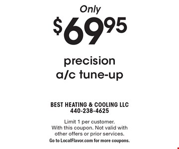 Only $69.95 precision a/c tune-up. Limit 1 per customer. With this coupon. Not valid with other offers or prior services. Go to LocalFlavor.com for more coupons.