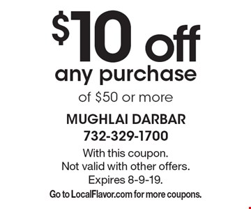 $10 off any purchase of $50 or more. With this coupon. Not valid with other offers. Expires 8-9-19. Go to LocalFlavor.com for more coupons.