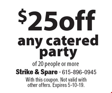 $25off any catered party of 20 people or more. With this coupon. Not valid with other offers. Expires 5-10-19.